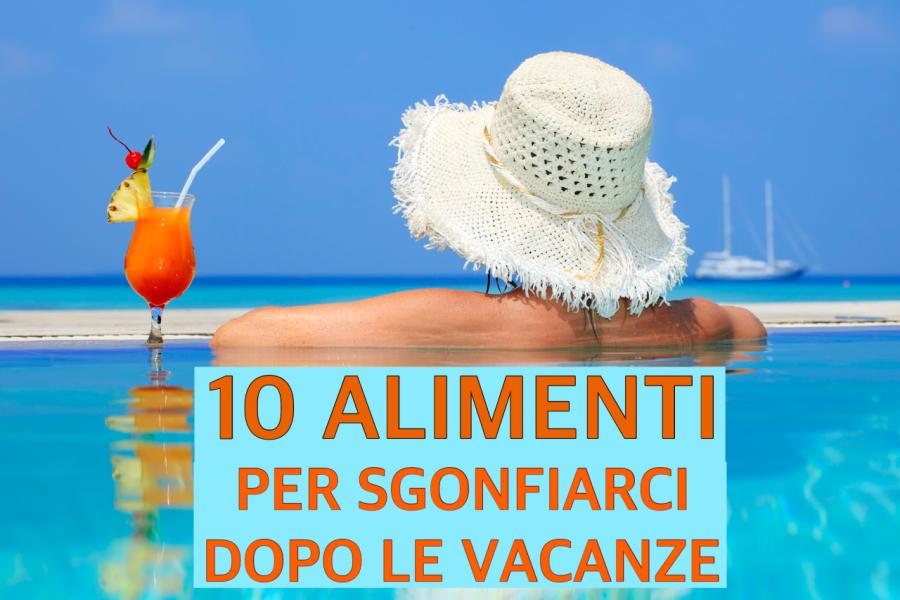 Photo of 10 ALIMENTI PER SGONFIARCI DOPO LE VACANZE